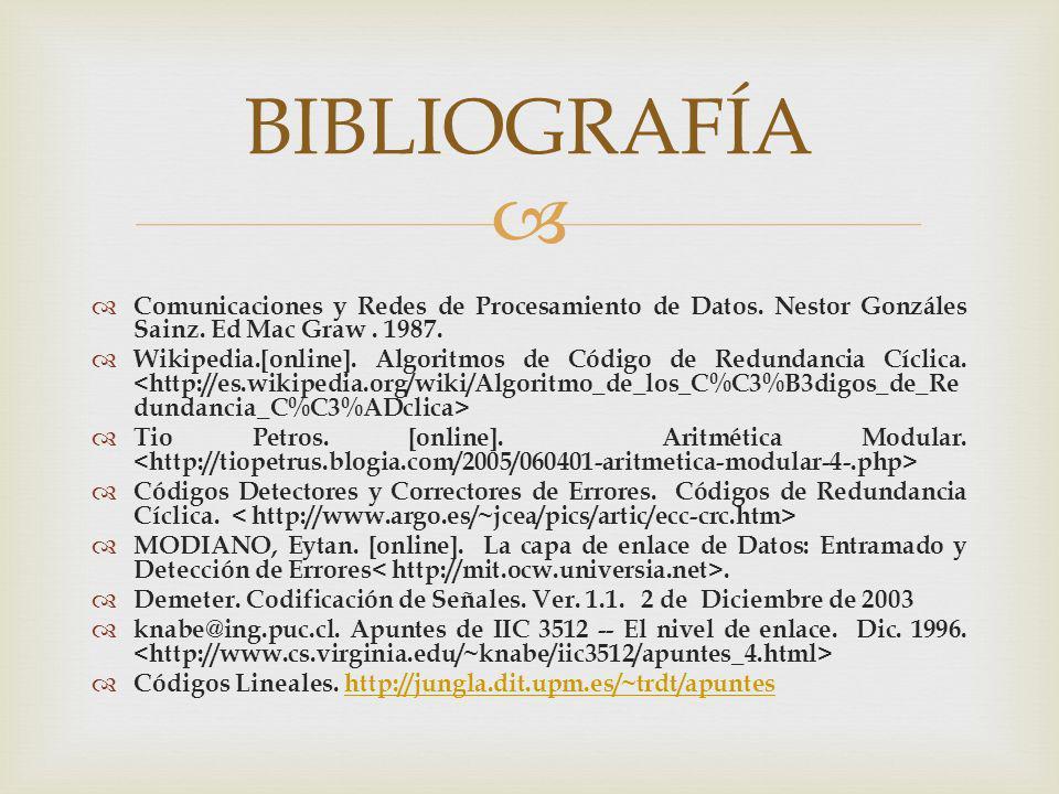 BIBLIOGRAFÍA Comunicaciones y Redes de Procesamiento de Datos. Nestor Gonzáles Sainz. Ed Mac Graw . 1987.