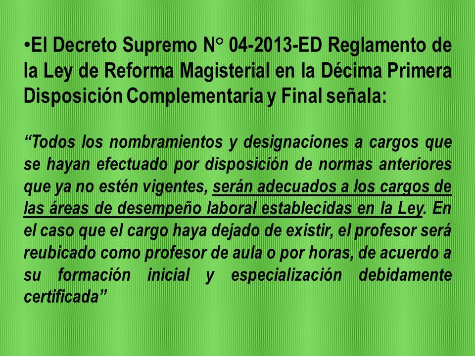 El Decreto Supremo N° 04-2013-ED Reglamento de la Ley de Reforma Magisterial en la Décima Primera Disposición Complementaria y Final señala: