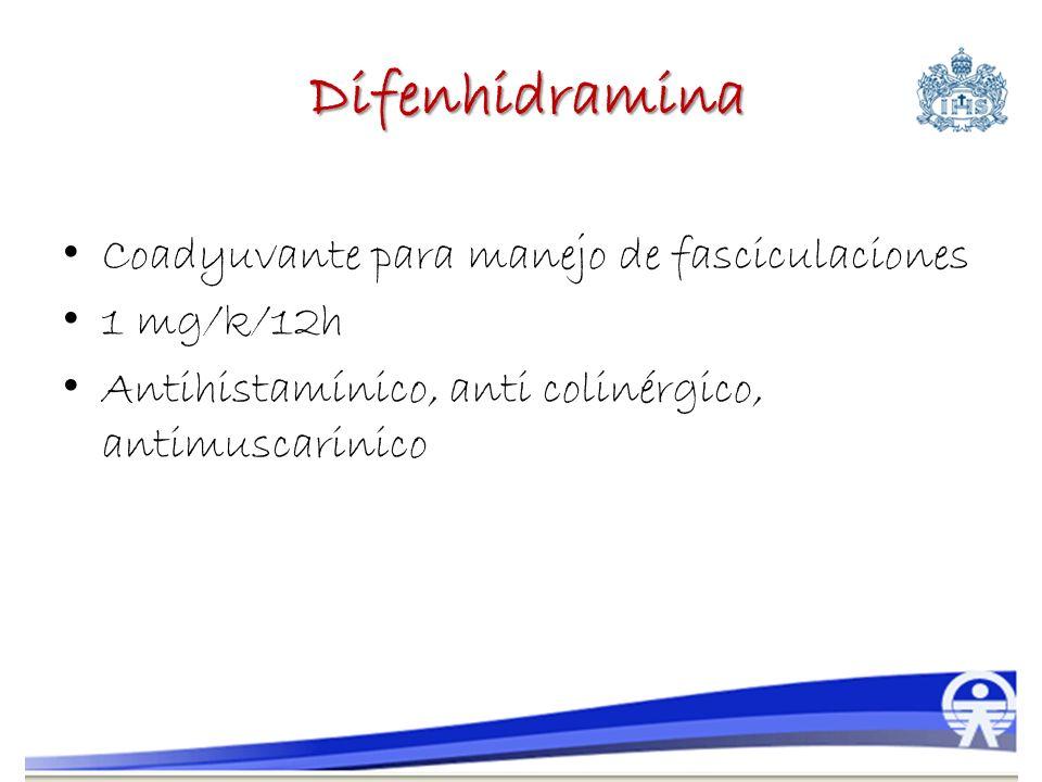 Difenhidramina Coadyuvante para manejo de fasciculaciones 1 mg/k/12h