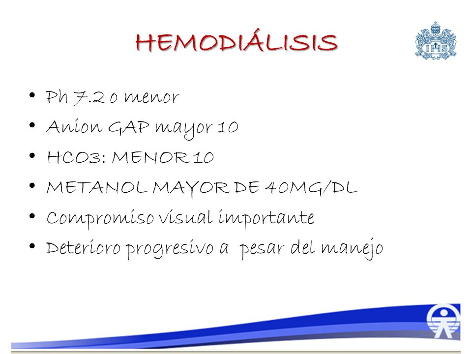 HEMODIÁLISIS Ph 7.2 o menor Anion GAP mayor 10 HCO3: MENOR 10