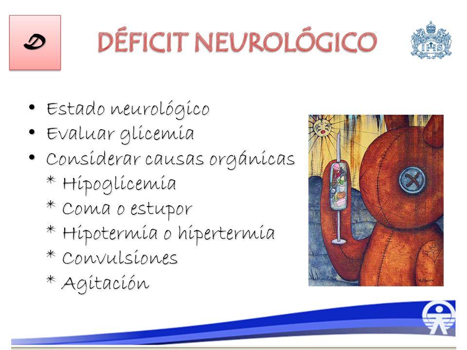 DÉFICIT NEUROLÓGICO Estado neurológico Evaluar glicemia