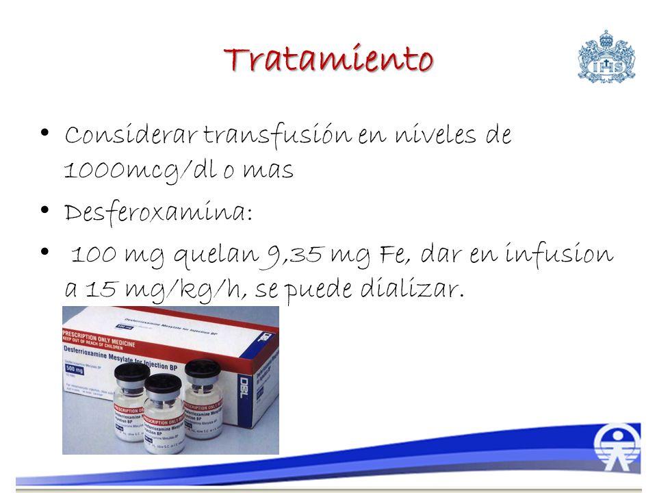 Tratamiento Considerar transfusión en niveles de 1000mcg/dl o mas