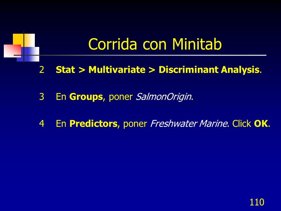 Corrida con Minitab 2 Stat > Multivariate > Discriminant Analysis. 3 En Groups, poner SalmonOrigin.