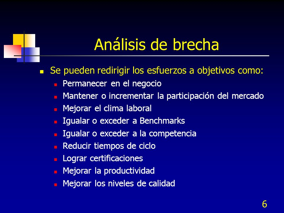 Análisis de brecha Se pueden redirigir los esfuerzos a objetivos como: