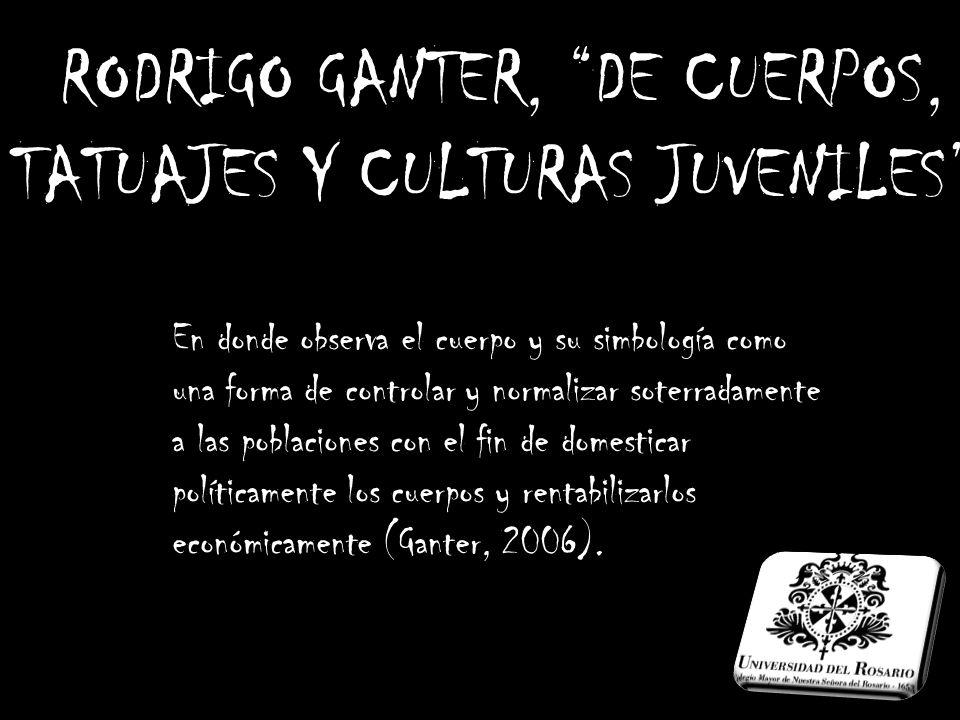 RODRIGO GANTER, DE CUERPOS, TATUAJES Y CULTURAS JUVENILES .