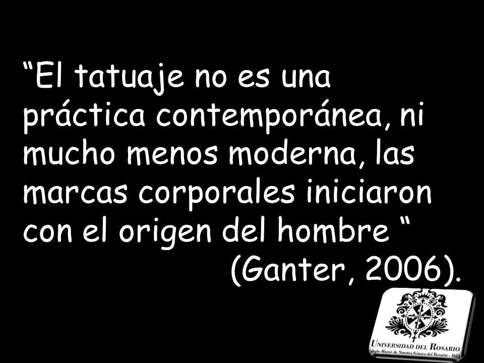 El tatuaje no es una práctica contemporánea, ni mucho menos moderna, las marcas corporales iniciaron con el origen del hombre