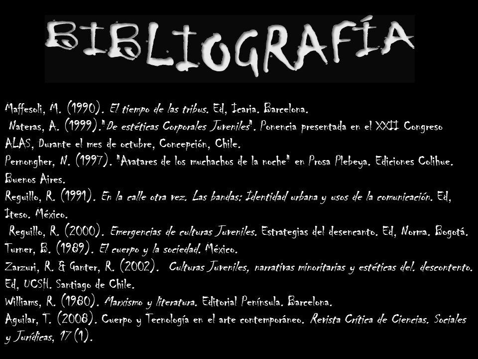 BIBLIOGRAFÍA Maffesoli, M. (1990). El tiempo de las tribus. Ed, Icaria. Barcelona.