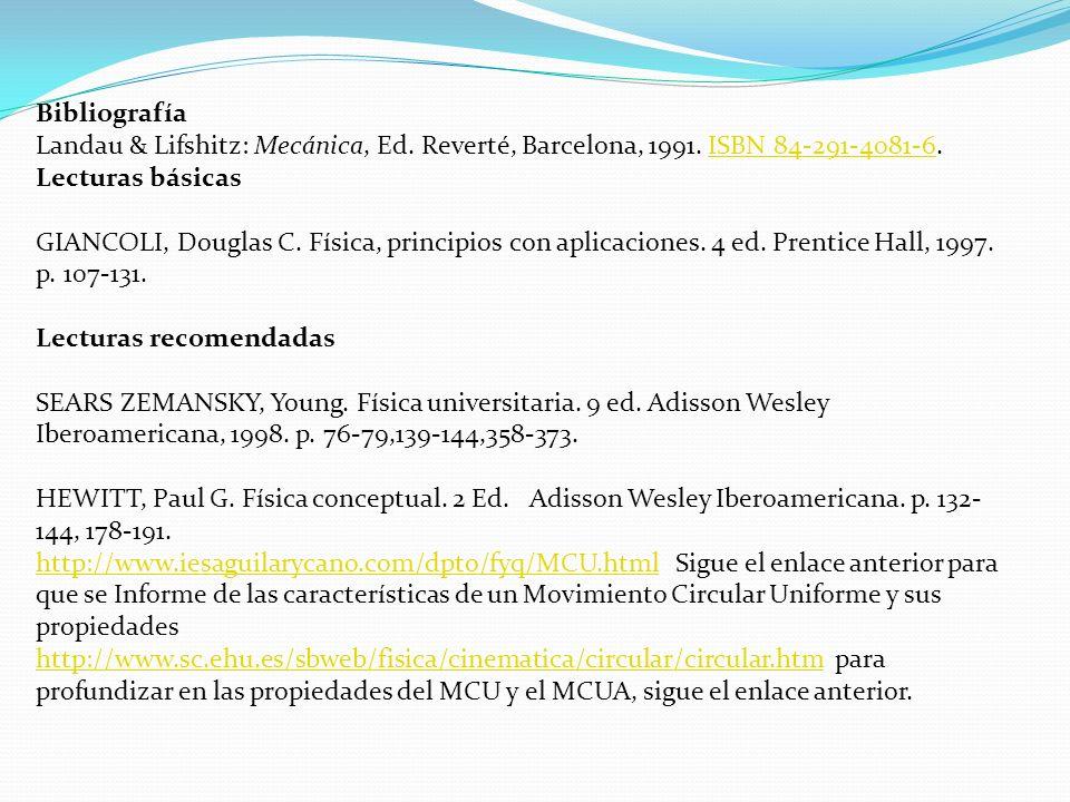 Bibliografía Landau & Lifshitz: Mecánica, Ed. Reverté, Barcelona, 1991. ISBN 84-291-4081-6. Lecturas básicas.