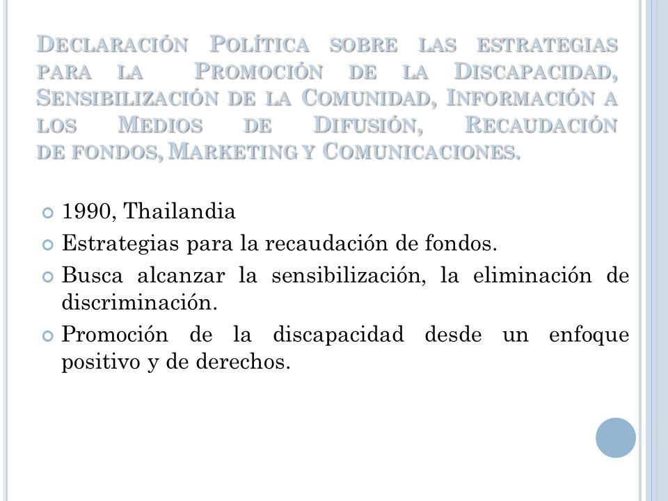 Declaración Política sobre las estrategias para la Promoción de la Discapacidad, Sensibilización de la Comunidad, Información a los Medios de Difusión, Recaudación de fondos, Marketing y Comunicaciones.