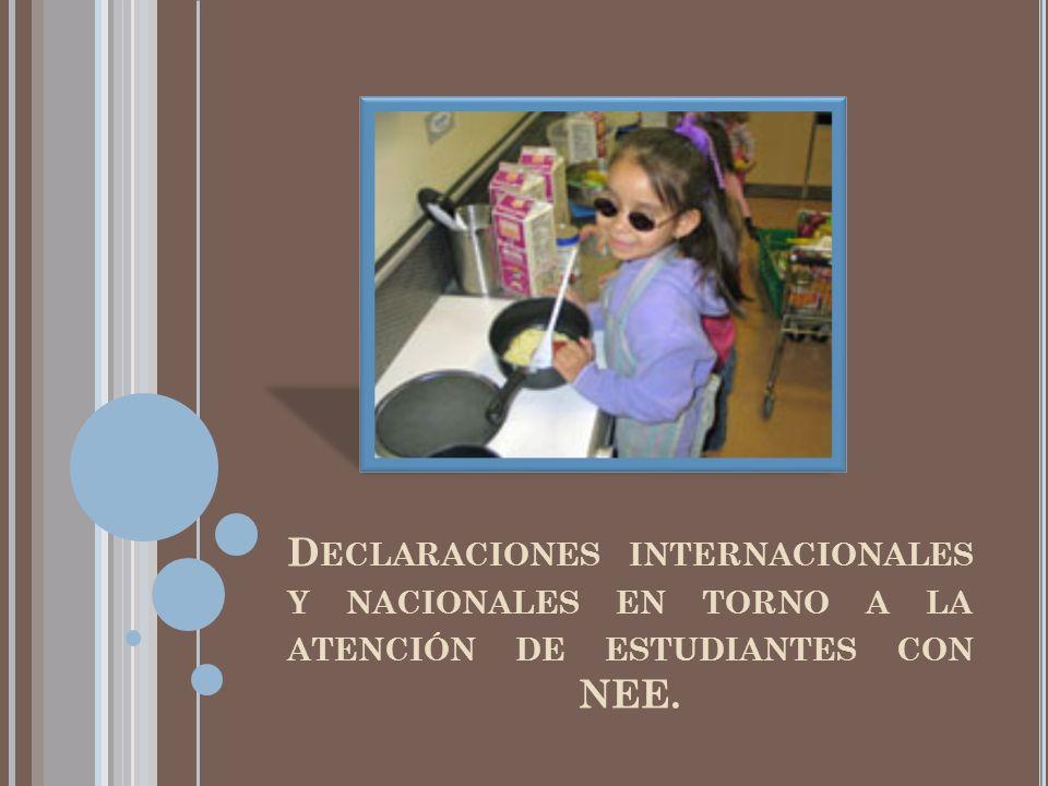 Declaraciones internacionales y nacionales en torno a la atención de estudiantes con NEE.