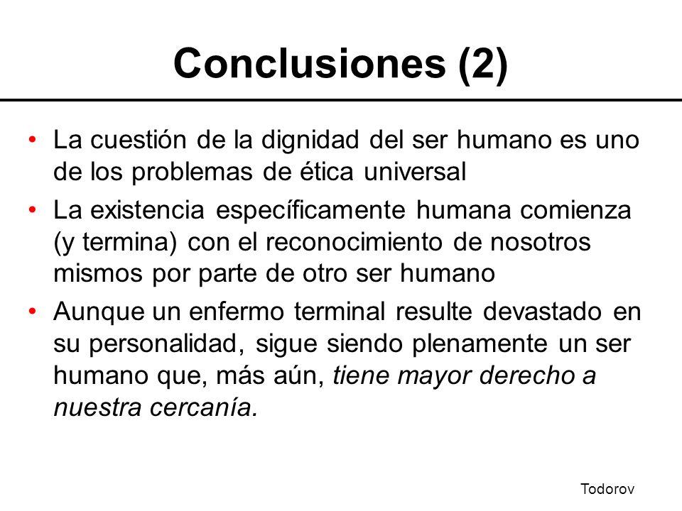 Conclusiones (2) La cuestión de la dignidad del ser humano es uno de los problemas de ética universal.