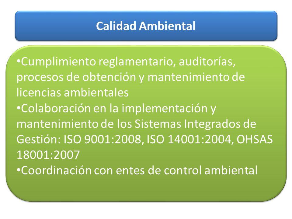 Calidad Ambiental Cumplimiento reglamentario, auditorías, procesos de obtención y mantenimiento de licencias ambientales.