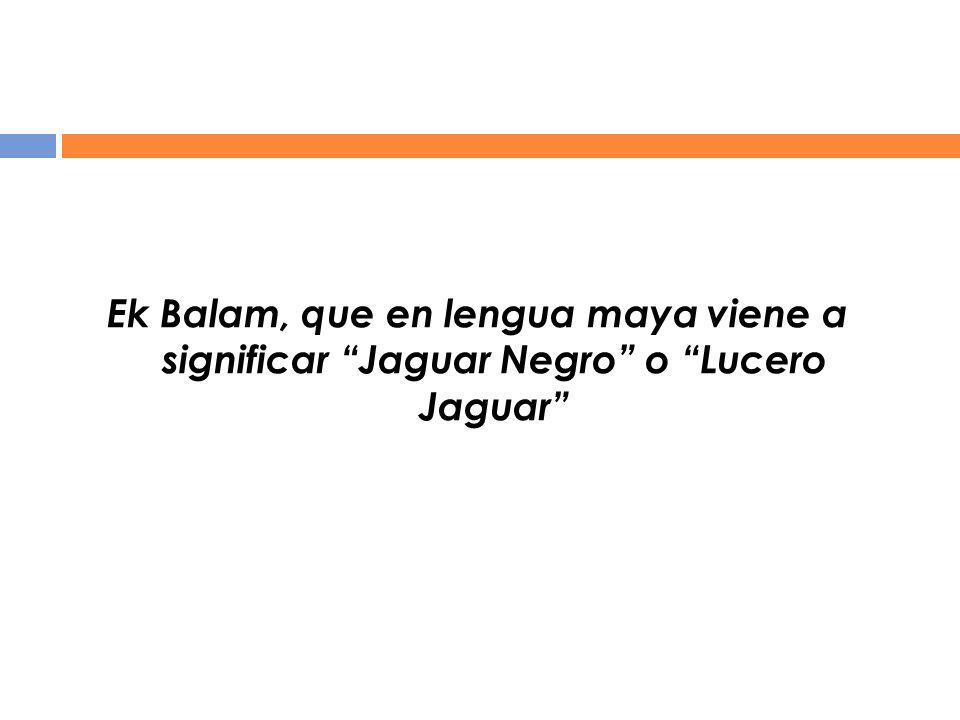 Ek Balam, que en lengua maya viene a significar Jaguar Negro o Lucero Jaguar