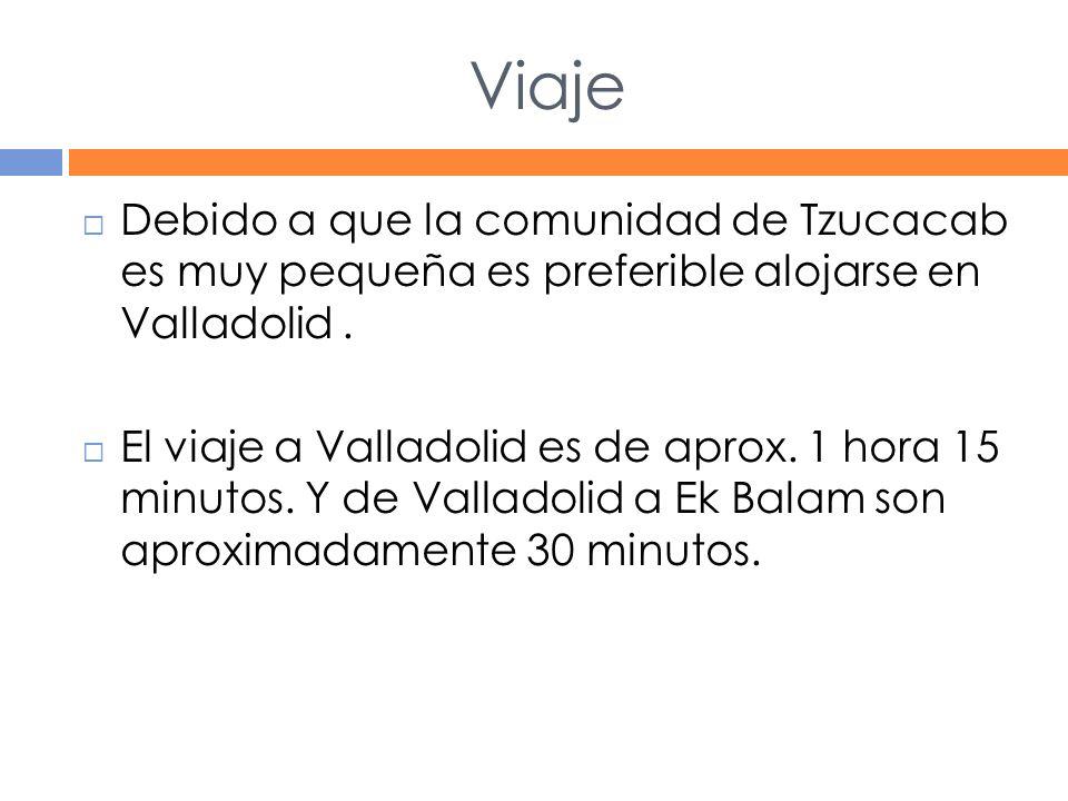 Viaje Debido a que la comunidad de Tzucacab es muy pequeña es preferible alojarse en Valladolid .