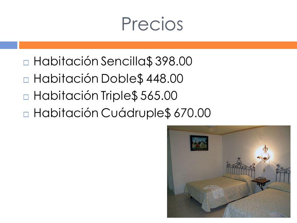 Precios Habitación Sencilla$ 398.00 Habitación Doble$ 448.00