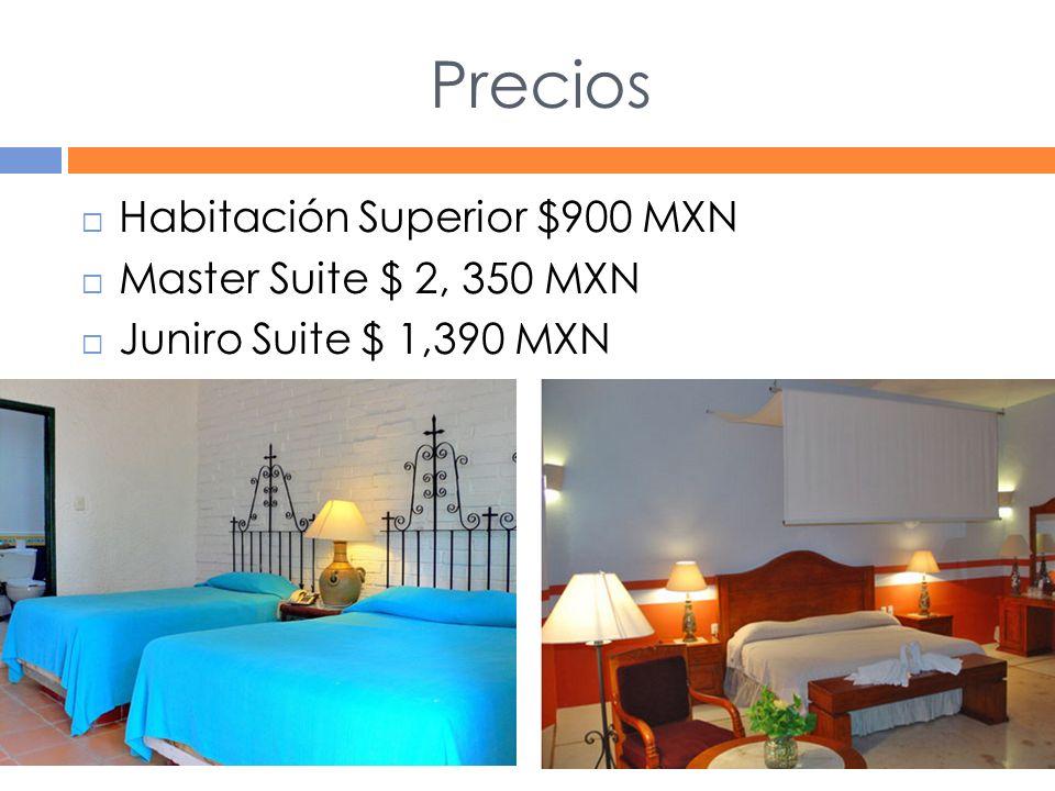 Precios Habitación Superior $900 MXN Master Suite $ 2, 350 MXN