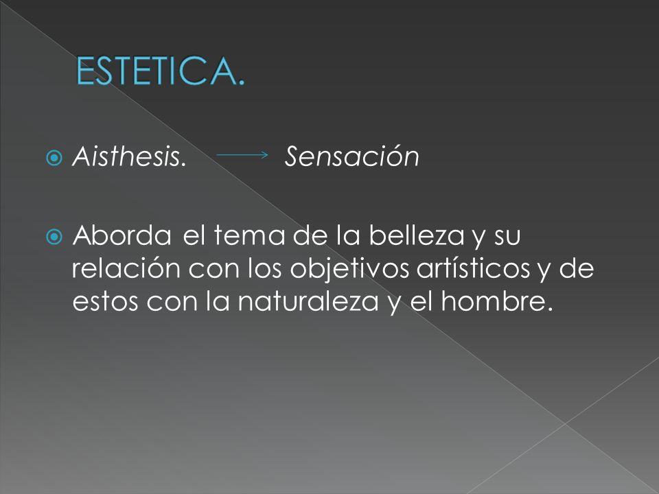 ESTETICA. Aisthesis. Sensación