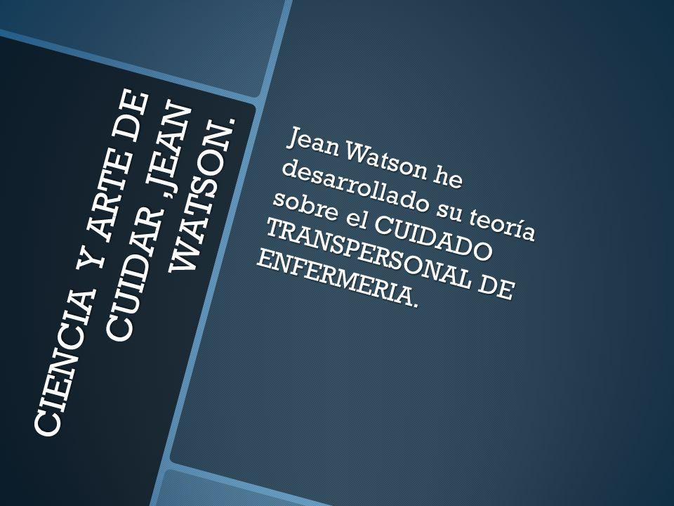 CIENCIA Y ARTE DE CUIDAR ,JEAN WATSON.