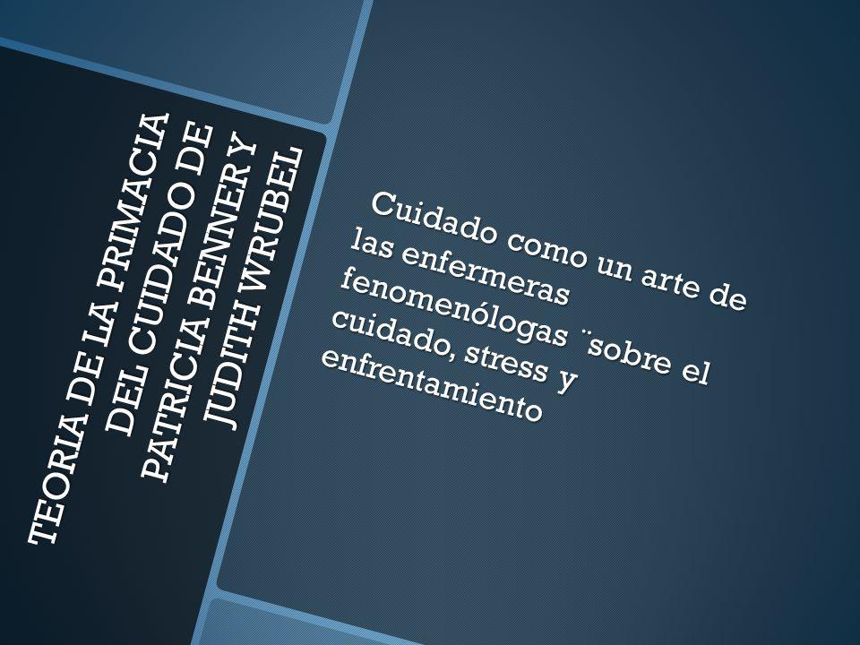 TEORIA DE LA PRIMACIA DEL CUIDADO DE PATRICIA BENNER Y JUDITH WRUBEL