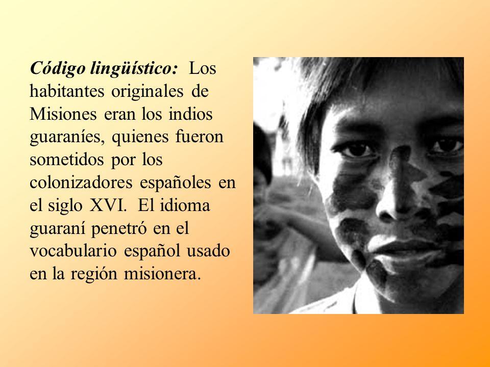 Código lingüístico: Los habitantes originales de Misiones eran los indios guaraníes, quienes fueron sometidos por los colonizadores españoles en el siglo XVI.