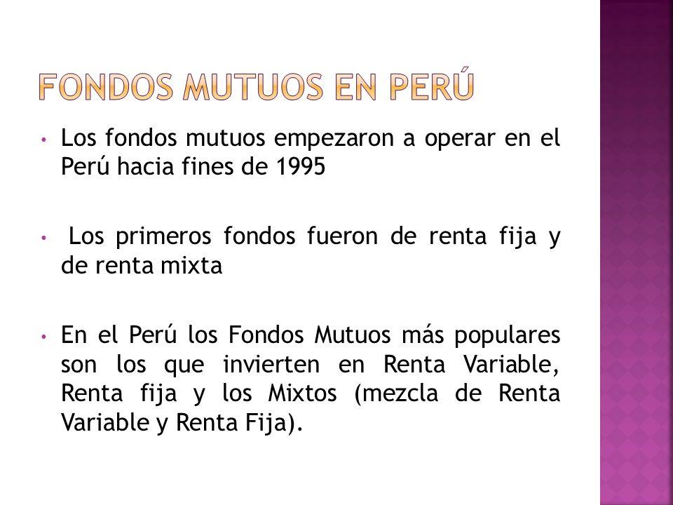 Fondos Mutuos en Perú Los fondos mutuos empezaron a operar en el Perú hacia fines de 1995.