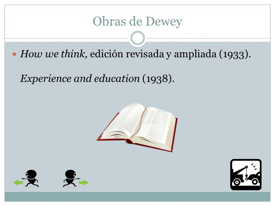 Obras de Dewey How we think, edición revisada y ampliada (1933). Experience and education (1938).