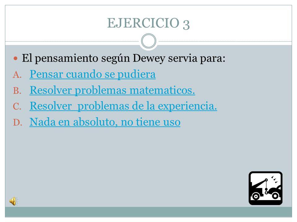 EJERCICIO 3 El pensamiento según Dewey servia para: