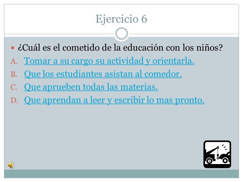 Ejercicio 6 ¿Cuál es el cometido de la educación con los niños