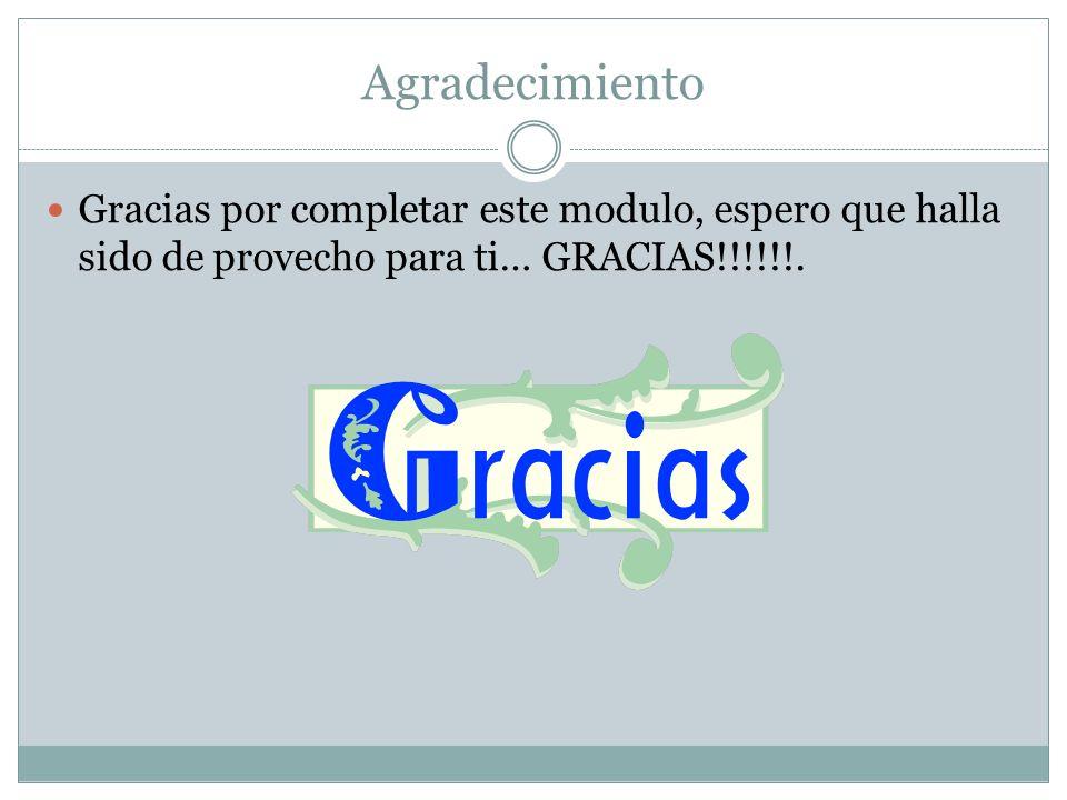 Agradecimiento Gracias por completar este modulo, espero que halla sido de provecho para ti… GRACIAS!!!!!!.