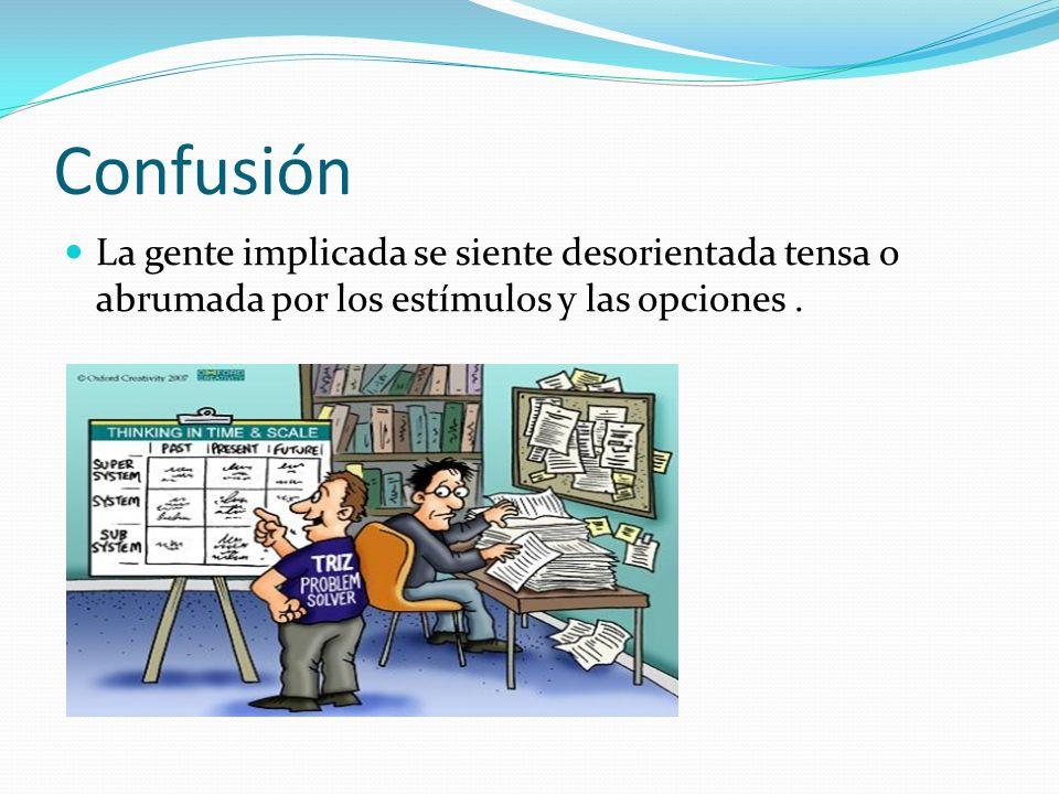 Confusión La gente implicada se siente desorientada tensa o abrumada por los estímulos y las opciones .