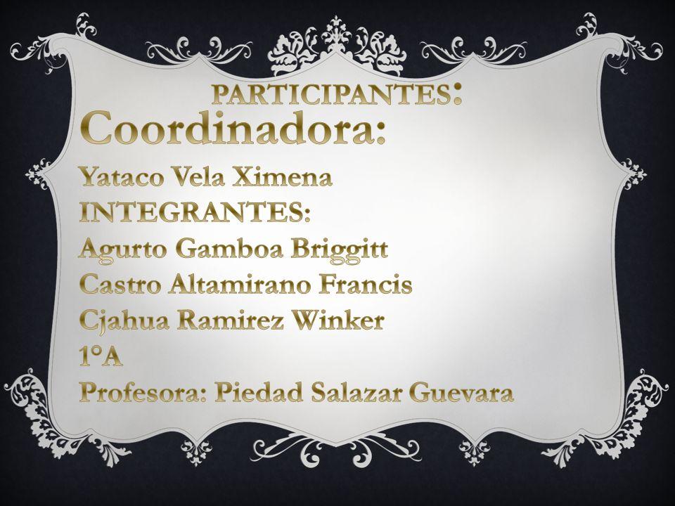 Coordinadora: PARTICIPANTES: Yataco Vela Ximena INTEGRANTES: