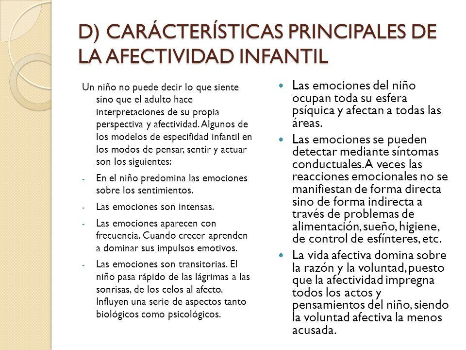 D) CARÁCTERÍSTICAS PRINCIPALES DE LA AFECTIVIDAD INFANTIL