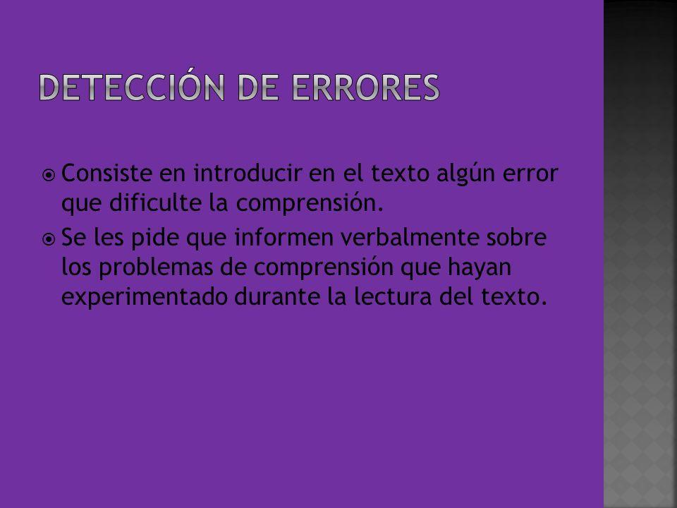 Detección de errores Consiste en introducir en el texto algún error que dificulte la comprensión.