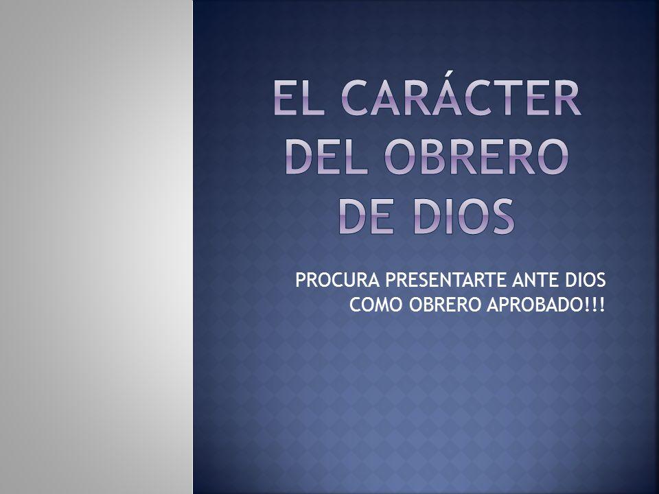EL CaRáCTER DEL OBRERO DE DIOS