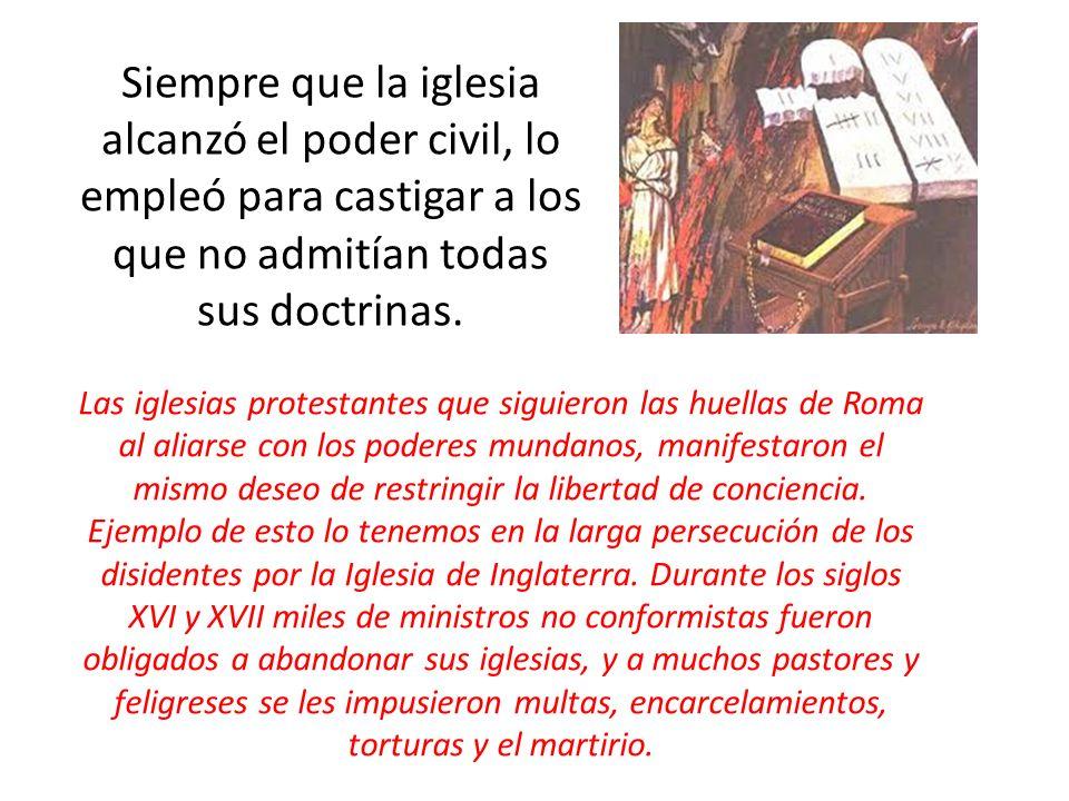 Siempre que la iglesia alcanzó el poder civil, lo empleó para castigar a los que no admitían todas sus doctrinas.