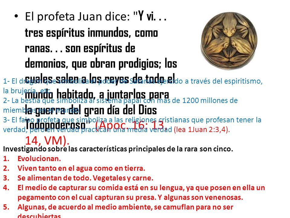 El profeta Juan dice: Y vi. tres espíritus inmundos, como ranas