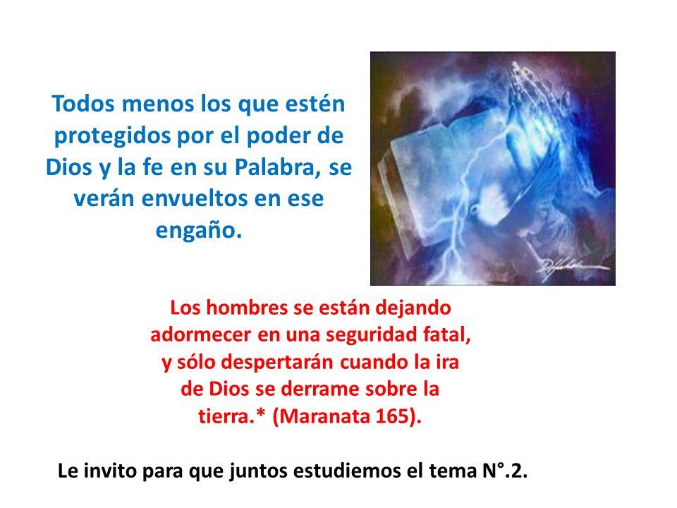 Todos menos los que estén protegidos por el poder de Dios y la fe en su Palabra, se verán envueltos en ese engaño.
