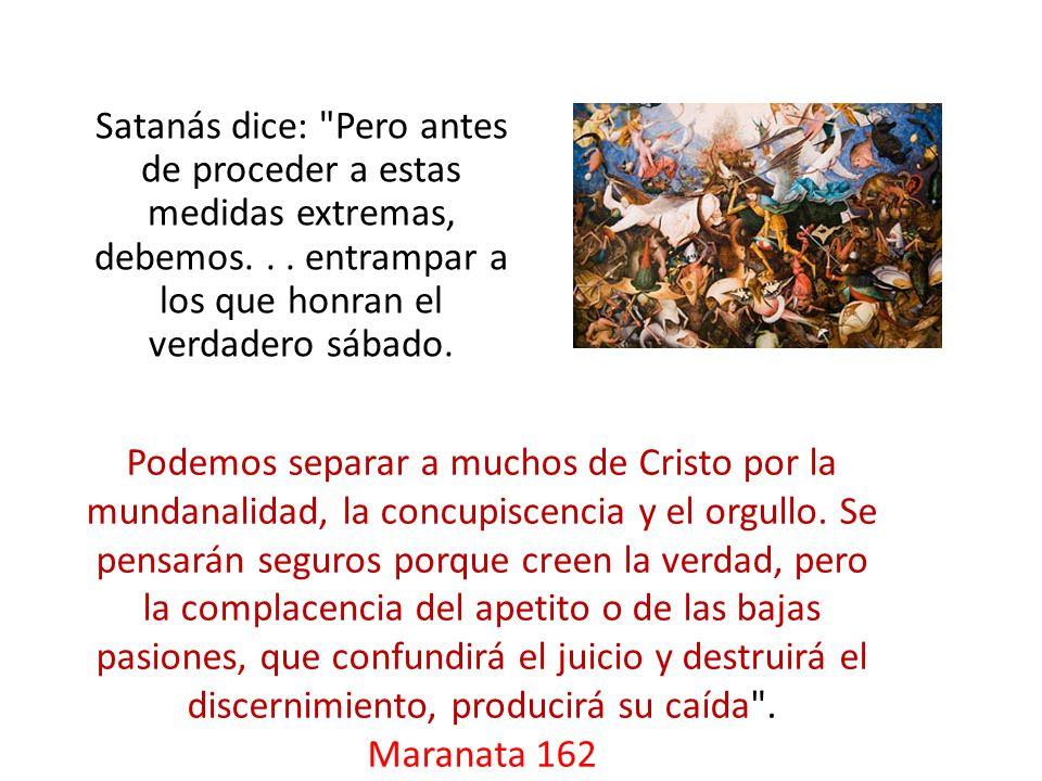 Satanás dice: Pero antes de proceder a estas medidas extremas, debemos. . . entrampar a los que honran el verdadero sábado.