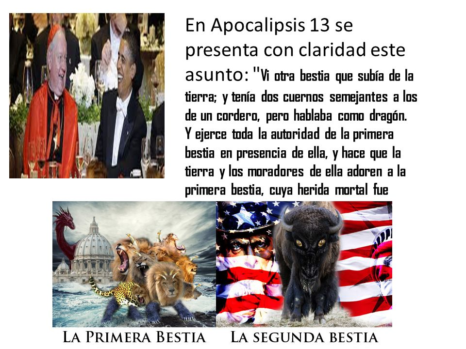 En Apocalipsis 13 se presenta con claridad este asunto: Vi otra bestia que subía de la tierra; y tenía dos cuernos semejantes a los de un cordero, pero hablaba como dragón.