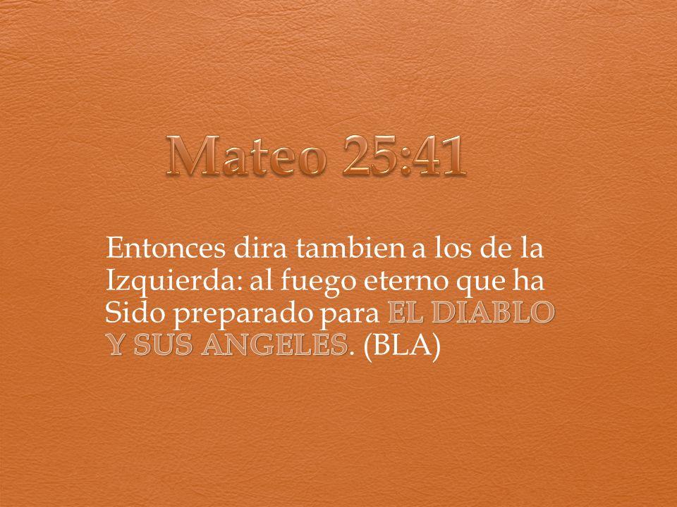 Mateo 25:41 Entonces dira tambien a los de la