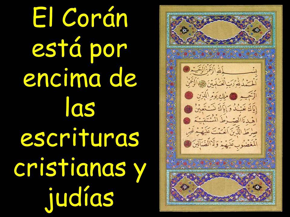 El Corán está por encima de las escrituras cristianas y judías