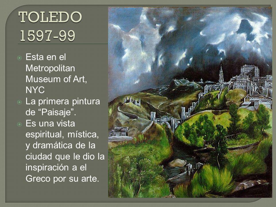 TOLEDO 1597-99 Esta en el Metropolitan Museum of Art, NYC