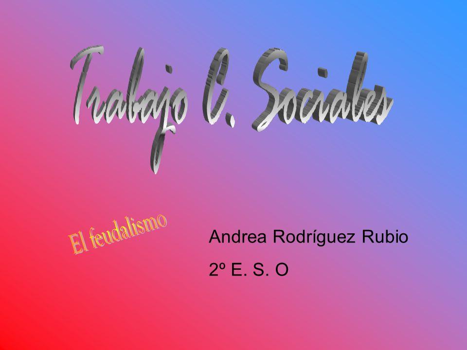 Trabajo C. Sociales El feudalismo Andrea Rodríguez Rubio 2º E. S. O