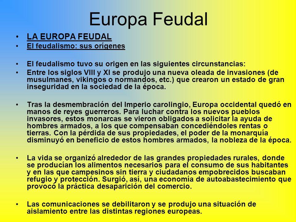 Europa Feudal LA EUROPA FEUDAL El feudalismo: sus orígenes