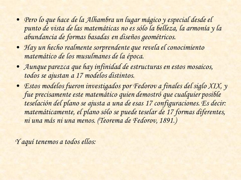 Pero lo que hace de la Alhambra un lugar mágico y especial desde el punto de vista de las matemáticas no es sólo la belleza, la armonía y la abundancia de formas basadas en diseños geométricos.