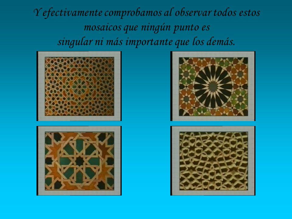 Y efectivamente comprobamos al observar todos estos mosaicos que ningún punto es singular ni más importante que los demás.