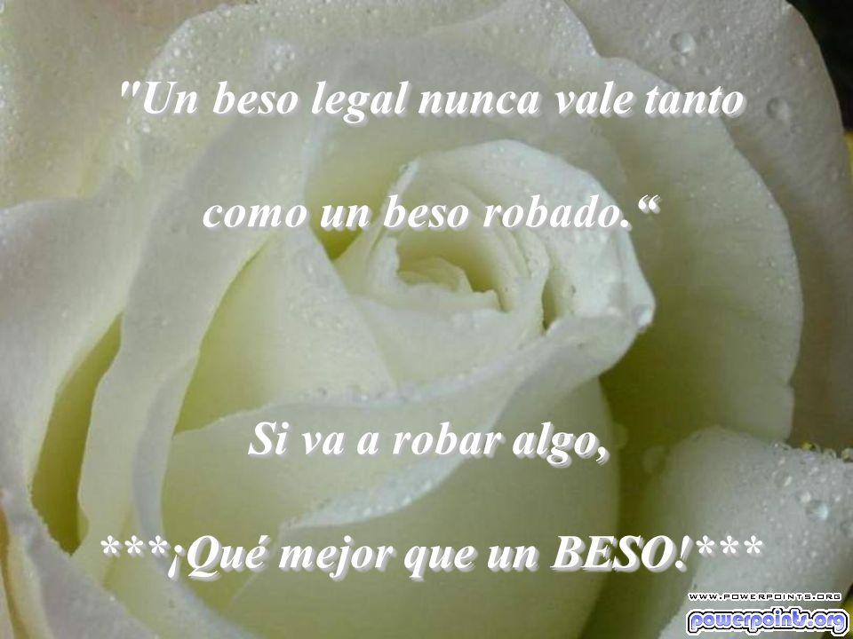 Un beso legal nunca vale tanto ***¡Qué mejor que un BESO!***