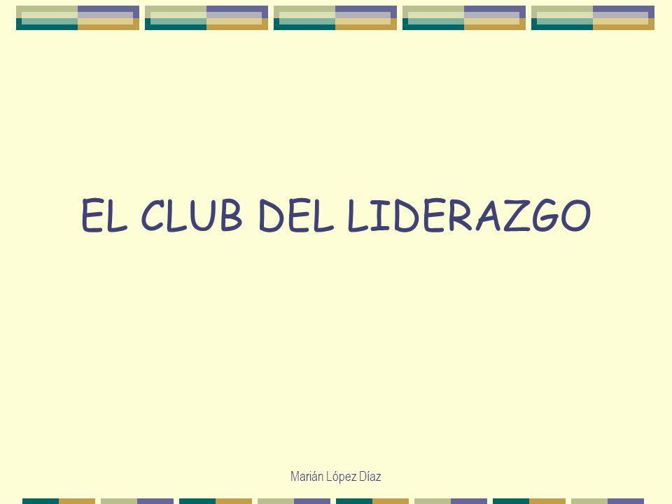 EL CLUB DEL LIDERAZGO Marián López Díaz