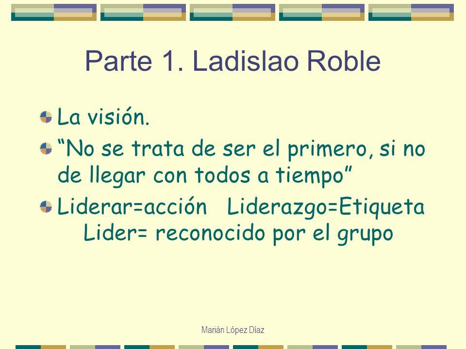 Parte 1. Ladislao Roble La visión.