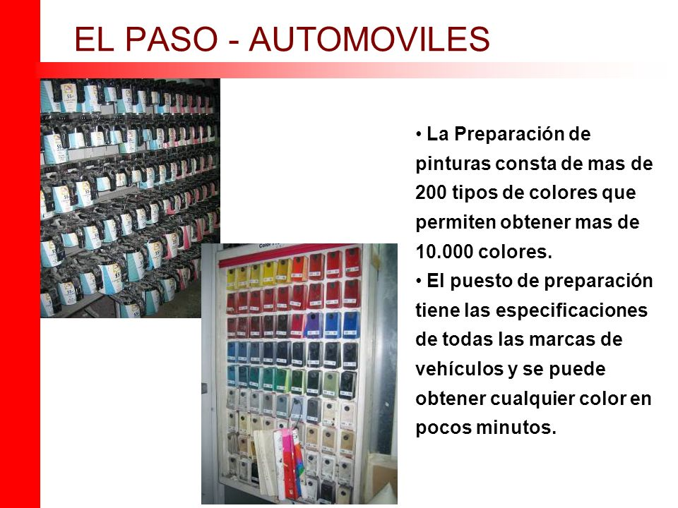 EL PASO - AUTOMOVILES La Preparación de pinturas consta de mas de 200 tipos de colores que permiten obtener mas de 10.000 colores.